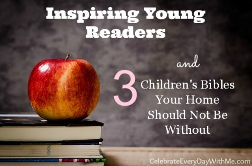 inspiring young readers and 3 children's bibles your home should not be without