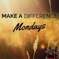 Make a Difference Mondays
