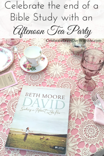 Celebrate the end of a Bible Study with an Afternoon Tea Party - Seeking A Heart Like His-