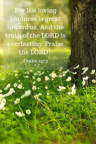 For His loving kindness is great toward us,