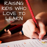 Raising Kids Who Love To Learn