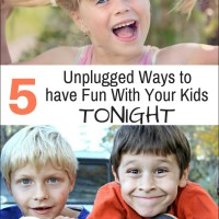 5 Unplugged Ways to Have Fun with Your Kids Tonight!