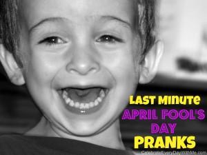 last minute april fool's day pranks