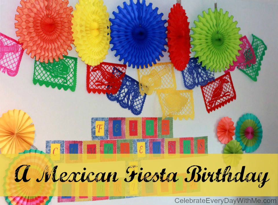 Gabriellas Mexican Fiesta Celebrate Every Day With Me