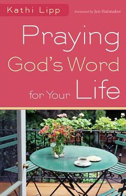 praying god's word for your life.kathi lipp