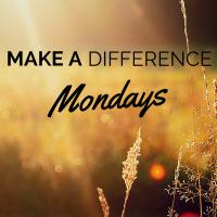 Make a Difference Mondays