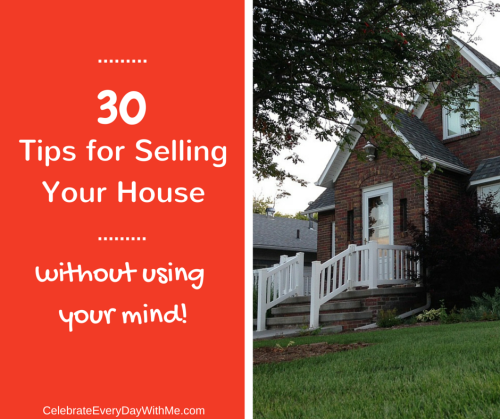 30 tips for selling your house without losing your mind at www.CelebrateEveryDayWithMe.com