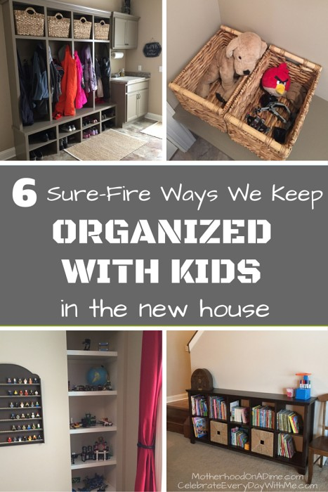 6 Sure Fire Ways We Keep Organized With Kids in the new house